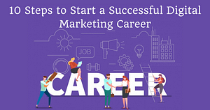 10 Steps to Start a Successful Digital Marketing Career